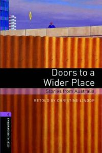 Oxford Bookworms Library Stage 4: Doors to a Wider Place: Stories from Australia