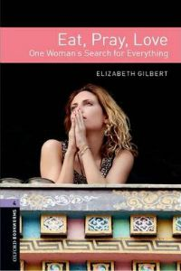 Oxford Bookworms Library Stage 4: Eat, Pray, Love: One Woman's Search for Everything